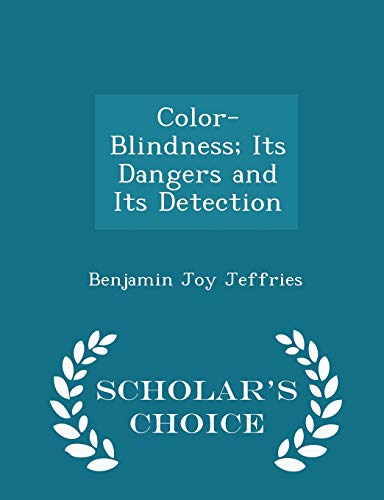 9781298107114: Color-Blindness; Its Dangers and Its Detection - Scholar's Choice Edition