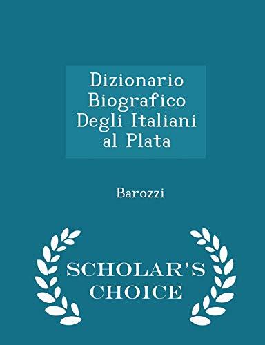 9781298109293: Dizionario Biografico Degli Italiani al Plata - Scholar's Choice Edition