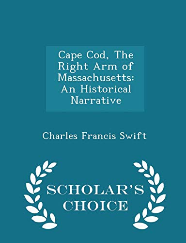 9781298110381: Cape Cod, The Right Arm of Massachusetts: An Historical Narrative - Scholar's Choice Edition
