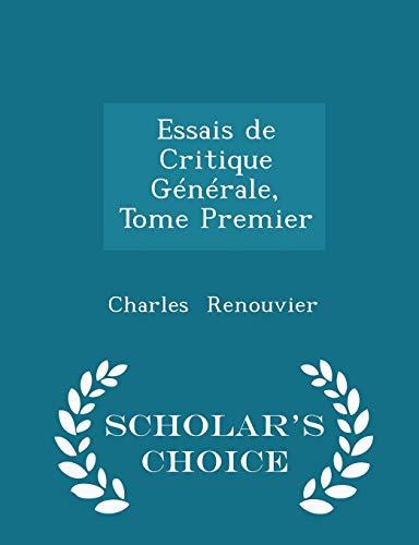 Essais de Critique G�n�rale, Tome Premier -: Renouvier, Charles