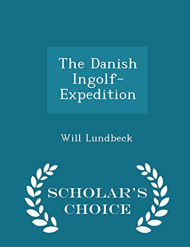 The Danish Ingolf-Expedition - Scholar's Choice Edition: Lundbeck, Will