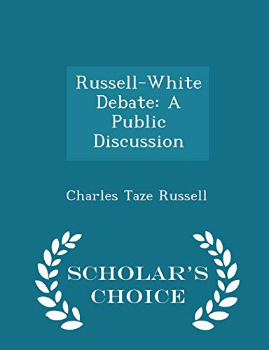 Russell-White Debate: A Public Discussion - Scholar: Charles Taze Russell