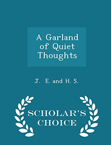 A Garland of Quiet Thoughts - Scholar: J E and