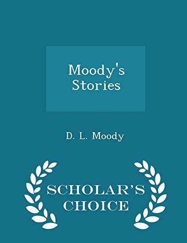 Moody s Stories - Scholar s Choice: D L Moody