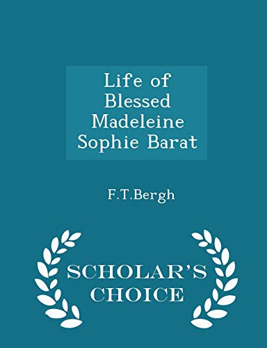 9781298183590: Life of Blessed Madeleine Sophie Barat - Scholar's Choice Edition
