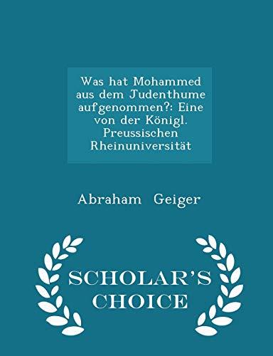 9781298189578: Was hat Mohammed aus dem Judenthume aufgenommen?: Eine von der Königl. Preussischen Rheinuniversität - Scholar's Choice Edition