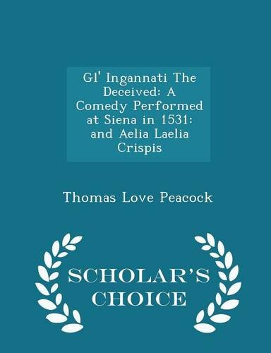 9781298193766: Gl' Ingannati The Deceived: A Comedy Performed at Siena in 1531: and Aelia Laelia Crispis - Scholar's Choice Edition