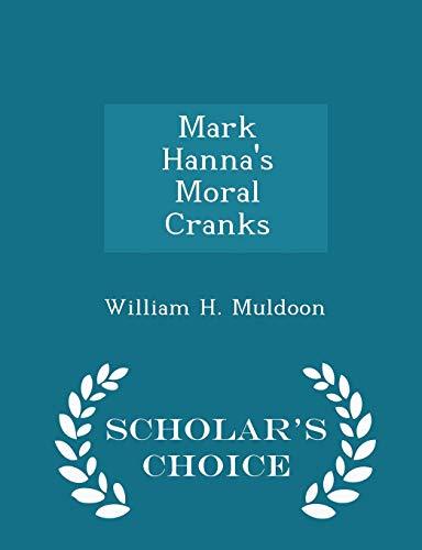 9781298197153: Mark Hanna's Moral Cranks - Scholar's Choice Edition