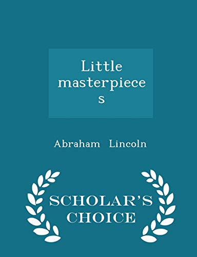 Little Masterpieces - Scholar s Choice Edition: Abraham Lincoln