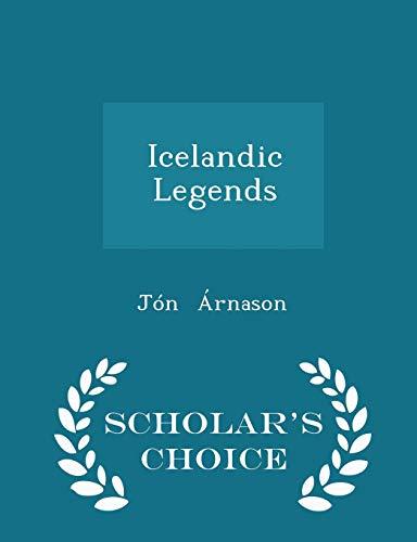 9781298230577: Icelandic Legends - Scholar's Choice Edition
