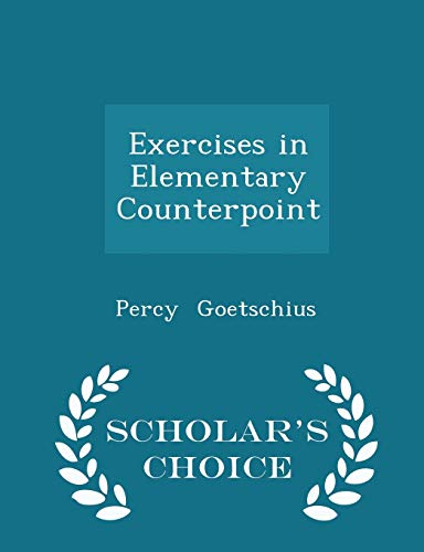 Exercises in Elementary Counterpoint - Scholar's Choice Edition: Goetschius, Percy