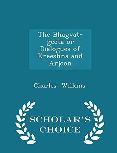9781298239945: The Bhagvat-geeta or Dialogues of Kreeshna and Arjoon - Scholar's Choice Edition