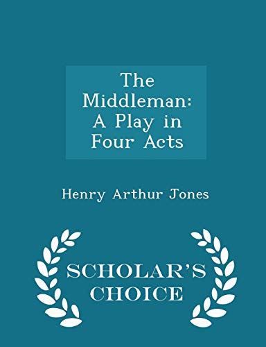 9781298240385: The Middleman: A Play in Four Acts - Scholar's Choice Edition