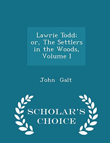 Lawrie Todd; or, The Settlers in the: John Galt