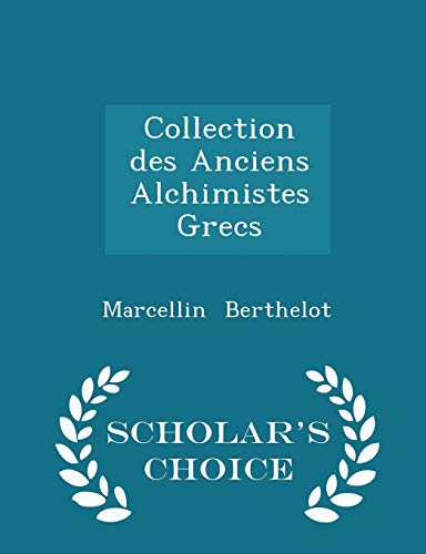 9781298254863: Collection des Anciens Alchimistes Grecs - Scholar's Choice Edition