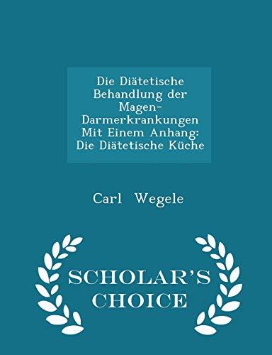 9781298269355: Die Di�tetische Behandlung der Magen-Darmerkrankungen Mit Einem Anhang: Die Di�tetische K�che - Scholar's Choice Edition