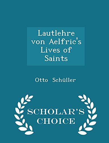 9781298271020: Lautlehre von Aelfric's Lives of Saints - Scholar's Choice Edition