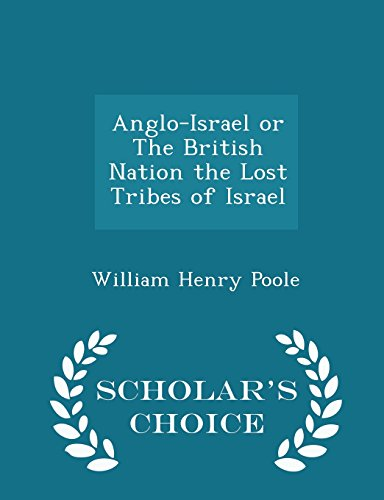 9781298275073: Anglo-Israel or The British Nation the Lost Tribes of Israel - Scholar's Choice Edition