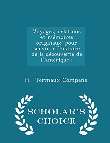 9781298279347: Voyages, relations et mémoires originaux: pour servir à l'histoire de la découverte de l'Amérique : - Scholar's Choice Edition