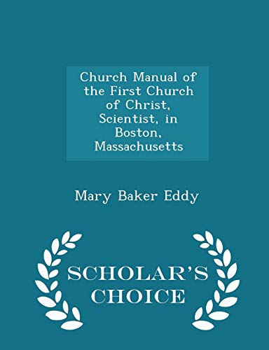 9781298287151: Church Manual of the First Church of Christ, Scientist, in Boston, Massachusetts - Scholar's Choice Edition