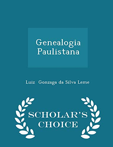 Genealogia Paulistana - Scholar s Choice Edition: Luiz Gonzaga Da