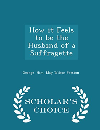 9781298298577: How it Feels to be the Husband of a Suffragette - Scholar's Choice Edition