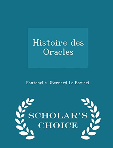 Histoire Des Oracles - Scholar s Choice: Fontenelle (Bernard Le
