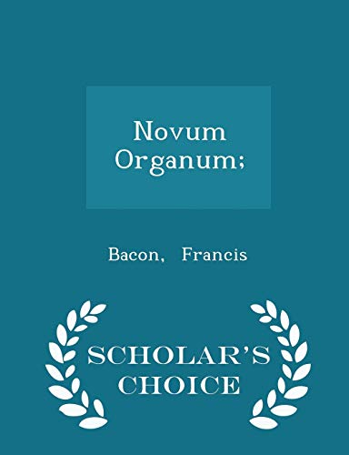 9781298307460: Novum Organum; - Scholar's Choice Edition