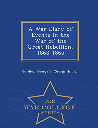 9781298322937: A War Diary of Events in the War of the Great Rebellion, 1863-1865 - War College Series