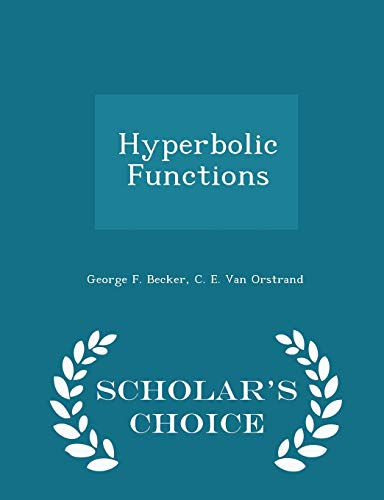 Hyperbolic Functions - Scholar s Choice Edition: George F Becker,