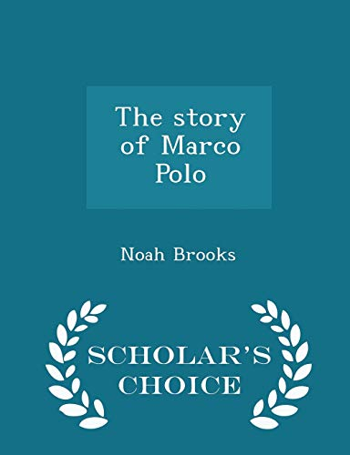9781298350190: The Story of Marco Polo - Scholar's Choice Edition