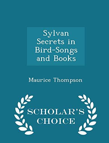 9781298350657: Sylvan Secrets in Bird-Songs and Books - Scholar's Choice Edition