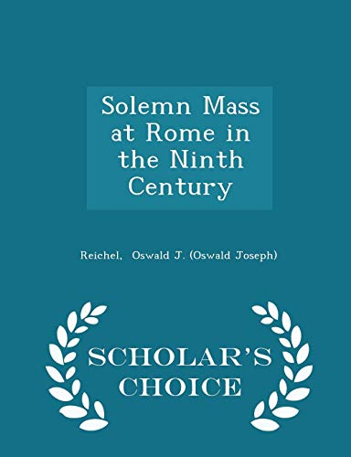 9781298355362: Solemn Mass at Rome in the Ninth Century - Scholar's Choice Edition