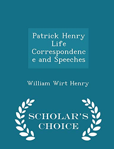 9781298365521: Patrick Henry Life Correspondence and Speeches - Scholar's Choice Edition