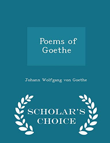 9781298377227: Poems of Goethe - Scholar's Choice Edition