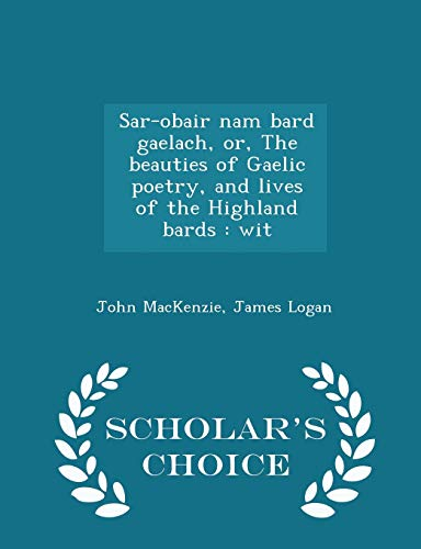 9781298379160: Sar-obair nam bard gaelach, or, The beauties of Gaelic poetry, and lives of the Highland bards: wit - Scholar's Choice Edition