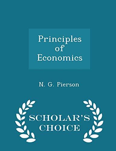 Principles of Economics - Scholar's Choice Edition: Pierson, N. G.