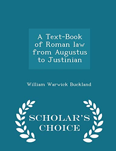 9781298396525: A Text-Book of Roman law from Augustus to Justinian - Scholar's Choice Edition