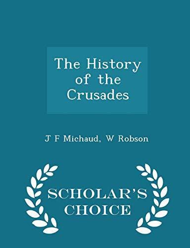 9781298402998: The History of the Crusades - Scholar's Choice Edition