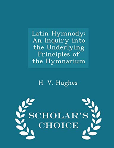 9781298403933: Latin Hymnody: An Inquiry into the Underlying Principles of the Hymnarium - Scholar's Choice Edition