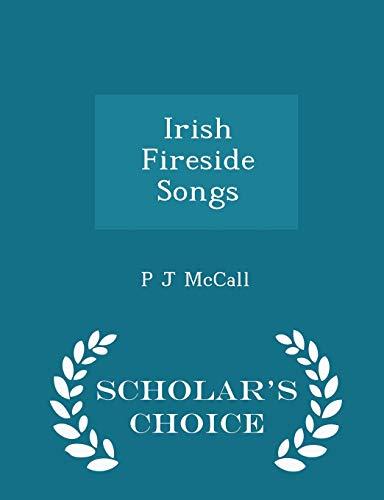 Irish Fireside Songs - Scholar s Choice: P J McCall