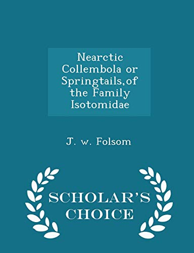 9781298428035: Nearctic Collembola or Springtails,of the Family Isotomidae - Scholar's Choice Edition