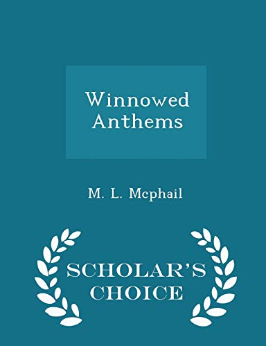 Winnowed Anthems - Scholar s Choice Edition: M L McPhail