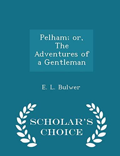 9781298465351: Pelham; or, The Adventures of a Gentleman - Scholar's Choice Edition