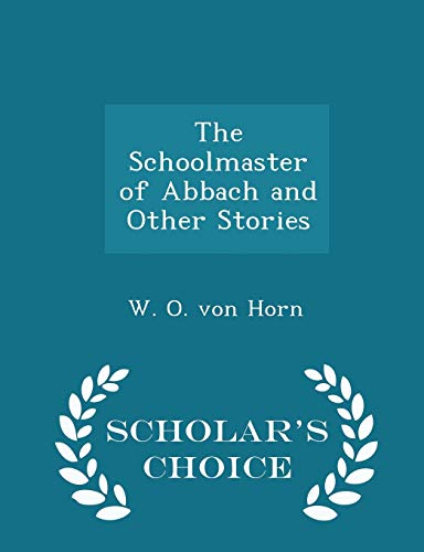 9781298466631: The Schoolmaster of Abbach and Other Stories - Scholar's Choice Edition