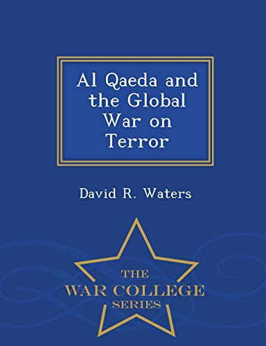 9781298473851: Al Qaeda and the Global War on Terror - War College Series