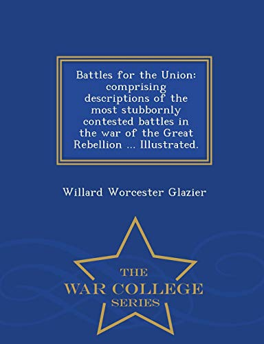 Battles for the Union: Comprising Descriptions of: Willard Worcester Glazier