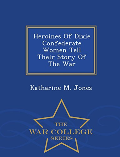 9781298477156: Heroines Of Dixie Confederate Women Tell Their Story Of The War - War College Series