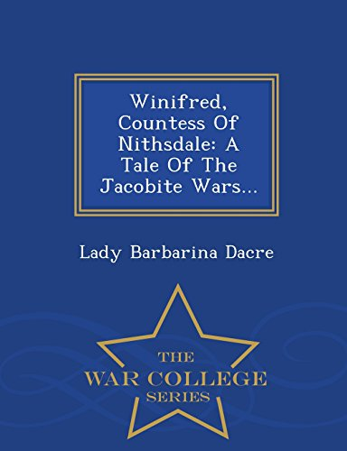 9781298477774: Winifred, Countess Of Nithsdale: A Tale Of The Jacobite Wars... - War College Series