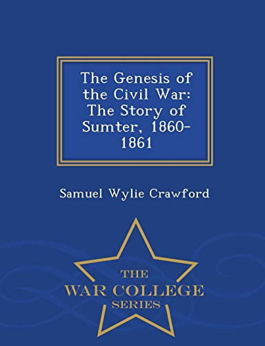 9781298478443: The Genesis of the Civil War: The Story of Sumter, 1860-1861 - War College Series